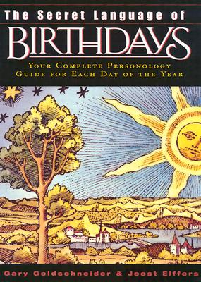 The Secret Language of Birthdays: Your Complete Personology Guide for Each Day of the Year Cover Image