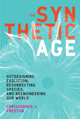 The Synthetic Age: Outdesigning Evolution, Resurrecting Species, and Reengineering Our World Cover Image