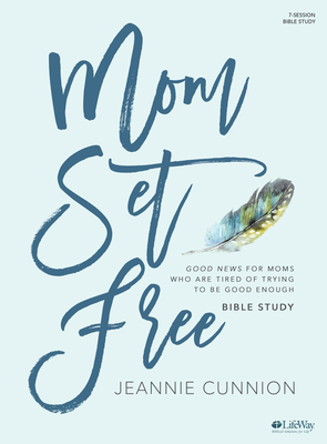 Mom Set Free - Bible Study Book: Good News for Moms Who Are Tired of Trying to Be Good Enough Cover Image