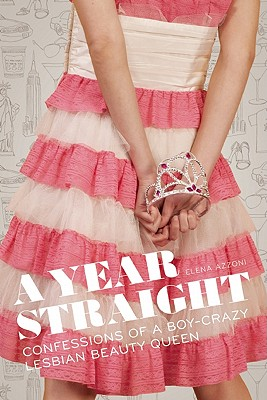 A Year Straight: Confessions of a Boy-Crazy Lesbian Beauty Queen Cover Image
