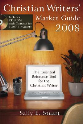 Christian Writers' Market Guide 2008: The Essential Reference Tool for the Christian Writer Cover Image