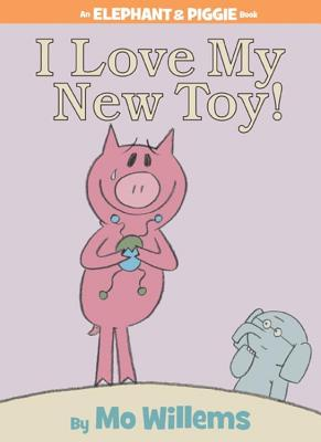 I Love My New Toy! (An Elephant and Piggie Book) Cover Image