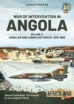 War of Intervention in Angola, Volume 3: Angolan and Cuban Air Forces, 1975-1989 (Africa@War) Cover Image