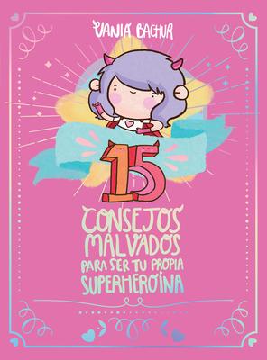 15 consejos malvados para ser tu propia superheroína / 15 Recommendations for Being a Super Girl Cover Image