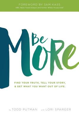 Be More: Find your truth, tell your story, and get what you want out of life Cover Image