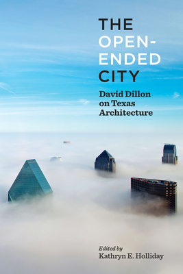The Open-Ended City: David Dillon on Texas Architecture Cover Image