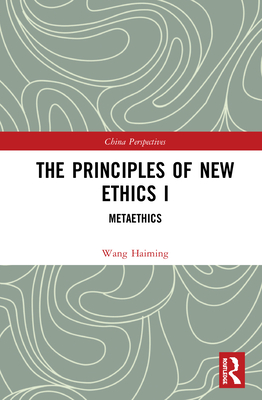 The Principles of New Ethics I: Meta-Ethics (China Perspectives) Cover Image
