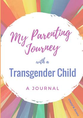 My Parenting Journey with a Transgender Child: A Journal Cover Image