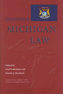 Cover for The History of Michigan Law (Law Society & Politics in the Midwest)
