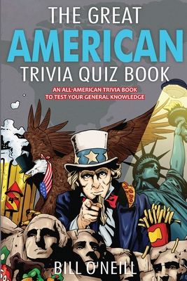 The Great American Trivia Quiz Book: An All-American Trivia Book to Test Your General Knowledge! Cover Image