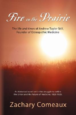 Fire on the Prairie: The Life and Times of Andrew Taylor Still, Founder of Osteopathic Medicine Cover Image