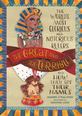 The Great and the Terrible: The World's Most Glorious and Notorious Rulers and How They Got Their Names Cover Image