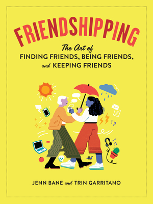 Friendshipping: The Art of Finding Friends, Being Friends, and Keeping Friends Cover Image