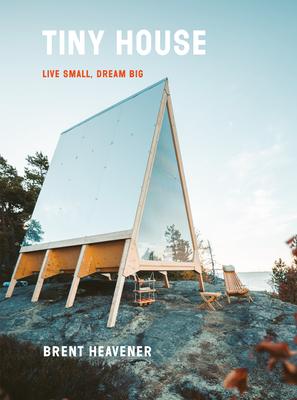 Tiny House: Live Small, Dream Big cover