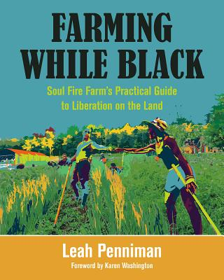 Farming While Black: Soul Fire Farm's Practical Guide to Liberation on the Land Cover Image