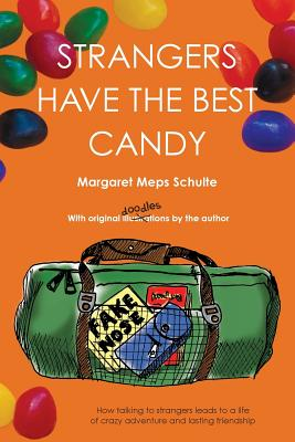 Strangers Have the Best Candy: How Talking to Strangers Leads to a Life of Crazy Adventure and Lasting Friendship Cover Image