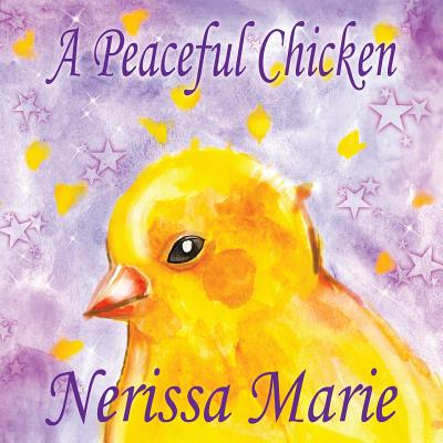 A Peaceful Chicken (An Inspirational Story Of Finding Bliss Within, Preschool Books, Kids Books, Kindergarten Books, Baby Books, Kids Book, Ages 2-8, Cover Image
