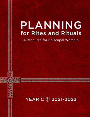 Planning for Rites and Rituals: A Resource for Episcopal Worship, Year C: 2021-2022 Cover Image