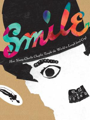 Smile: How Charlie Chaplin Taught the World to Laugh