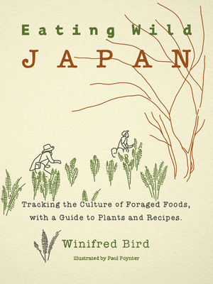 Eating Wild Japan: Tracking the Culture of Foraged Foods, with a Guide to Plants and Recipes Cover Image