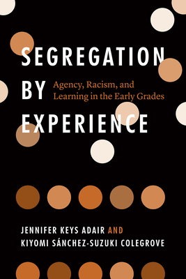 Segregation by Experience: Agency, Racism, and Learning in the Early Grades Cover Image
