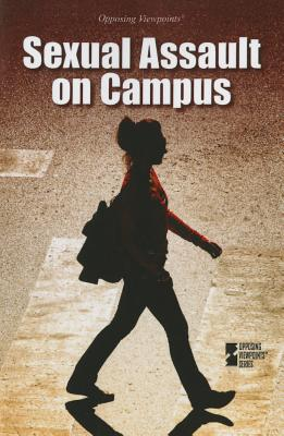 Sexual Assault on Campus (Opposing Viewpoints) Cover Image