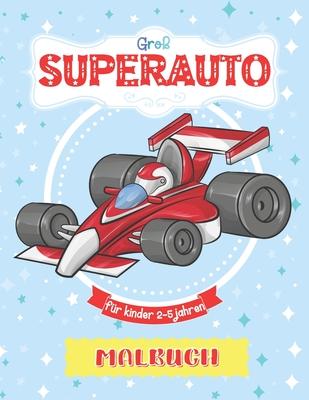 Groß Superauto Malbuch Für Kinder 2-5 Jahren: Mein Erstes Malbuch. Tolles Geschenk für Mädchen und Jungen. Schöne Sportswagen Malbuch für Baby 12 Mona Cover Image