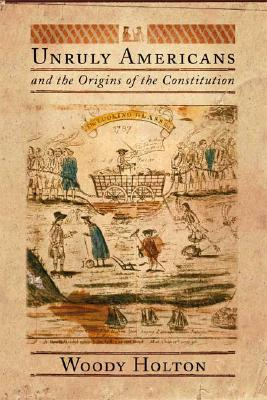 Unruly Americans and the Origins of the Constitution Cover