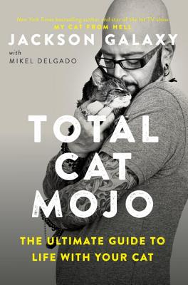 Total Cat Mojo: The Ultimate Guide to Life with Your Cat Cover Image