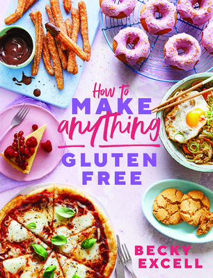 How to Make Anything Gluten-Free: Over 100 recipes for everything from home comforts to fakeaways, cakes to dessert, brunch to bread! Cover Image