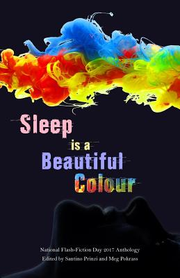 Sleep is a Beautiful Colour: 2017 National Flash-Fiction Day Anthology Cover Image
