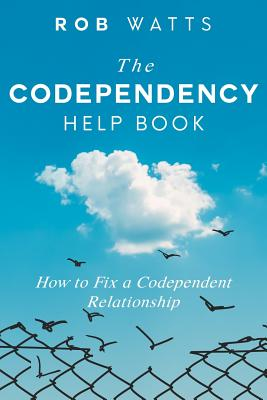 The Codependency Help Book: How to Fix a Codependent Relationship Cover Image