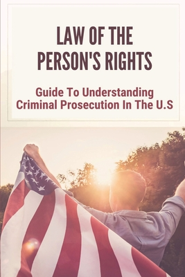 Law Of The Person's Rights: Guide To Understanding Criminal Prosecution In The U.S: Development Of Quartering Soldiers Cover Image