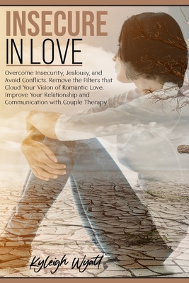 Insecure in Love: Overcome Insecurity, Jealousy, and Avoid Conflicts. Remove the Filters that Cloud Your vision of Romantic Love. Improv Cover Image