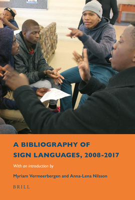 A Bibliography of Sign Languages, 2008-2017: With an Introduction by Myriam Vermeerbergen and Anna-Lena Nilsson Cover Image
