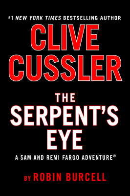 Clive Cussler's The Serpent's Eye (A Sam and Remi Fargo Adventure #13) Cover Image