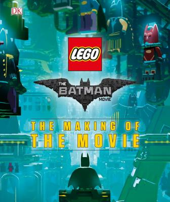 The Lego Batman Movie: Making of the Movie Guide