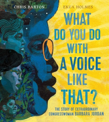 What Do You Do With a Voice Like That?: The Story of Extraordinary Congresswoman Barbara Jordan by Chris Barton