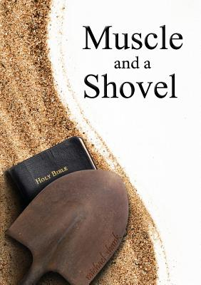 Muscle and a Shovel: 10th Edition: Includes all volume content, Randall's Secret, Epilogue, KJV full index, Bibliography Cover Image