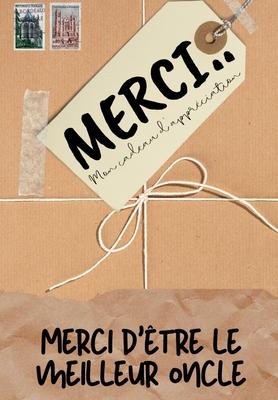 Merci D'être Le Meilleur Oncle: Mon cadeau d'appréciation: Livre-cadeau en couleurs - Questions guidées - 6,61 x 9,61 pouces Cover Image