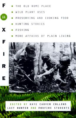 Foxfire 11: The Old Home Place, Wild Plant Uses, Preserving and Cooking Food, Hunting Stories, Fishing, More Affairs of Plain Living (Foxfire Series #11) Cover Image