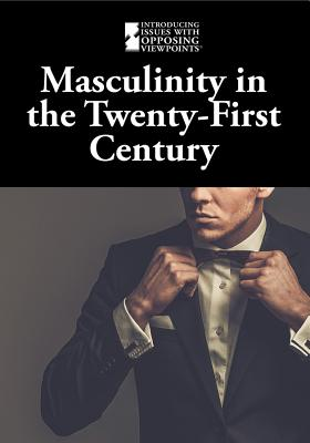 Masculinity in the Twenty-First Century (Introducing Issues with Opposing Viewpoints) Cover Image