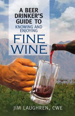 A Beer Drinker's Guide to Knowing and Enjoying Fine Wine Cover