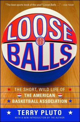 Loose Balls: The Short, Wild Life of the American Basketball Association Cover Image