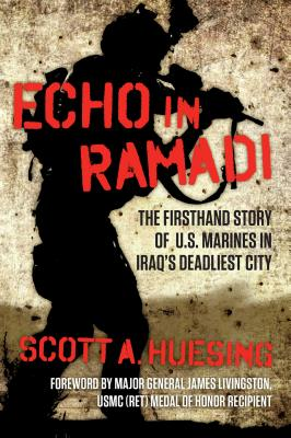 Echo in Ramadi: The Firsthand Story of US Marines in Iraq's Deadliest City Cover Image