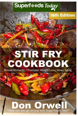 Stir Fry Cookbook: Over 225 Quick & Easy Gluten Free Low Cholesterol Whole Foods Recipes Full of Antioxidants & Phytochemicals Cover Image