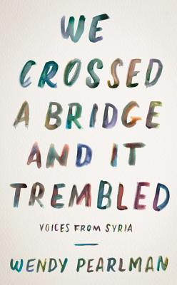 We Crossed a Bridge and It Trembled: Voices from Syria Cover Image