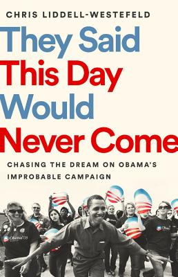 They Said This Day Would Never Come: Chasing the Dream on Obama's Improbable Campaign Cover Image