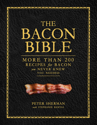 The Bacon Bible: More than 200 recipes for bacon you never knew you needed Cover Image