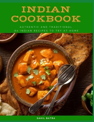 Indian Cookbook: Authentic and Traditional 60 Indian Recipes to Try at Home Cover Image